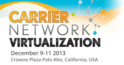 Carrier Network Virtualization - December 9-11 2013